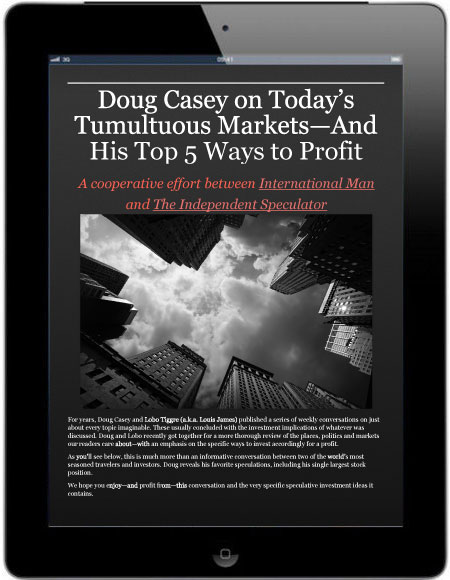 Doug Casey on Today's Tumultuous Markets – And His Top 5 Ways To Profit